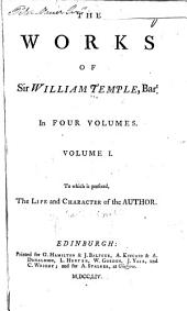 The works of Sir William Temple, Bart: In four volumes. : To which is prefixed, The life and character of the author, Volume 1