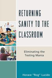 Returning Sanity to the Classroom: Eliminating the Testing Mania