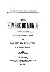 El hombre de mundo: comedia original en cuatro actos y en verso
