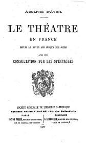 Le théâtre en France depuis le Moyen Âge jusqu'à nos jours, avec une consultation sur les spectacles
