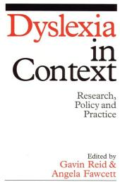 Dyslexia in Context: Research, Policy and Practice