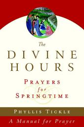 The Divine Hours (Volume Three): Prayers for Springtime: A Manual for Prayer
