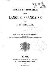 Origine et formation de la langue française: suite de la 2e partie, modifications subies par les éléments primitifs dont s'est formée la langue française