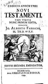 Codicis Apocryphi Novi Testamenti pars tertia ...