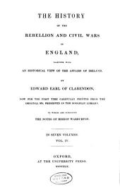 The History of the Rebellion and Civil Wars in England: Together with an Historical View of the Affairs of Ireland, Volume 4