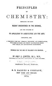 Principles of Chemistry  Embracing the Most Recent Discoveries in the Science and the Outlines of Its Application to Agriculture and the Arts  Containing  Also  a Treatise on the New Chemical Philosophy and Nomenclature  with Three Hundred and Thirty Illustrations     By John A  Porter Book