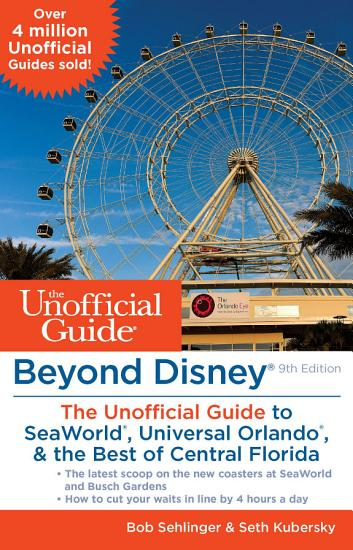 Beyond Disney  The Unofficial Guide to SeaWorld  Universal Orlando    the Best of Central Florida PDF