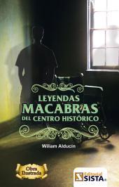 LEYENDAS MACABRAS DEL CENTRO HISTÓRICO
