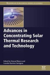 Advances in Concentrating Solar Thermal Research and Technology