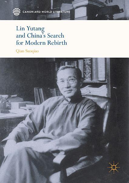 Lin Yutang and China   s Search for Modern Rebirth PDF