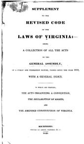 Supplement to The Revised Code of Virginia: Being a Collection of All the Acts of the General Assembly, of a Public and Permanent Nature, Passed Since the Year 1819 ... To which are Prefixed, the Acts Organizing a Convention, the Declaration of Rights, and the Amended Constitution of Virginia