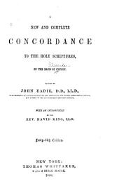 A New and Complete Concordance to the Holy Scriptures: On the Basis of Cruden ; Edited by John Eadie ; with an Introduction by David King
