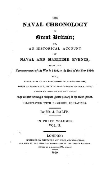 The Naval Chronology of Great Britain  Or  An Historical Account of Naval and Maritime Events from the Commencement of the War in 1803 to the End of the Year 1816     PDF