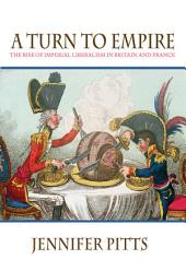 A Turn to Empire: The Rise of Imperial Liberalism in Britain and France