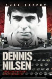 Dennis Nilsen - Conversations with Britain's Most Evil Serial Killer, subject of the hit ITV drama 'Des'