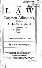 The Law of Common Assurances: Touching Deeds in General, Viz. Feoffments, Gifts, Grants, Leases, with Two Alphabetical Tables, Volume 2