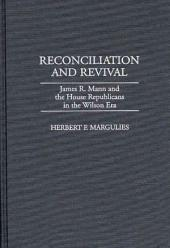 Reconciliation and Revival: James R. Mann and the House Republicans in the Wilson Era