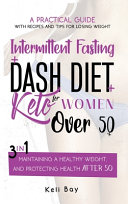 Intermittent Fasting + Dash Diet + Keto For Women Over 50