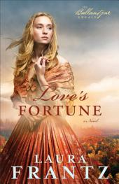 Love's Fortune (The Ballantyne Legacy Book #3): A Novel