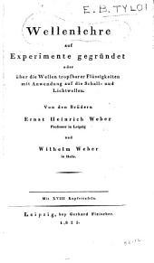Wellenlehre auf Experimente gegründet: oder, Über die wellen tropfbarer Flüssigkeiten mit Anwendung auf die Schall- und Lichtwellen