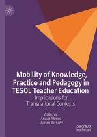 Mobility of Knowledge  Practice and Pedagogy in TESOL Teacher Education PDF