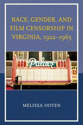 Race, Gender, and Film Censorship in Virginia, 1922–1965