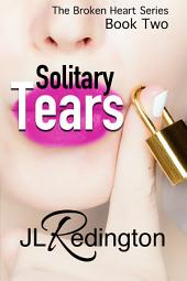 Solitary Tears: The Broken Heart Series