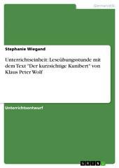 """Unterrichtseinheit: Leseübungsstunde mit dem Text """"Der kurzsichtige Kunibert"""" von Klaus Peter Wolf"""