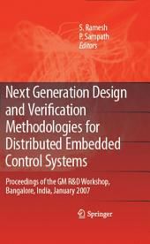 Next Generation Design and Verification Methodologies for Distributed Embedded Control Systems: Proceedings of the GM R&D Workshop, Bangalore, India, January 2007