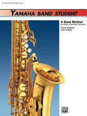 Yamaha Band Student - B-Flat Tenor Saxophone, Book 1: A Band Method for Group or Individual Instruction