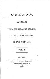 Oberon, a Poem, from the German of Wieland. By William Sotheby, Esq. In Two Volumes. ...