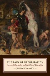 The Pain of Reformation: Spenser, Vulnerability, and the Ethics of Masculinity
