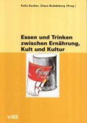 Essen und Trinken zwischen Ern  hrung  Kult und Kultur PDF