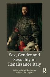 Sex Gender And Sexuality In Renaissance Italy Book PDF