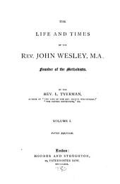 The Life and Times of the Rev. John Wesley: Founder of the Methodists, Volume 1