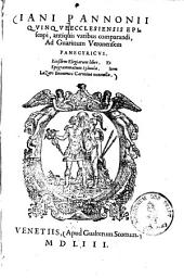 Iani Pannonii quinque Ecclesiensis episcopi, antiquis vatibus comparandi, ad Guarinum Veronensem panegyricus: Eiusdem elegiarum liber ; Et epigrammatum sylvula ; Item Lazari Bonamici carminna nonnulla