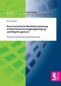 Steuerorientierte Rechtsformplanung mittels Thesaurierungsbeg  nstigung und Abgeltungsteuer PDF