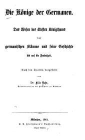 Die Könige der Germanen: Das Wesen des ältesten Königthums der germanischen Stämme und seine Geschichte bis auf die Feudalzeit, Bände 1-2