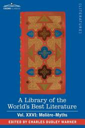 A Library of the World's Best Literature - Ancient and Modern - Vol.XXVI (Forty-Five Volumes); Molire-Myths