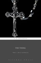 The Thing: Why I Am A Catholic