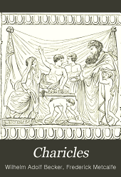 Charicles: Or, Illustrations of the Private Life of the Ancient Greeks, with Notes and Excursuses