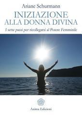 Iniziazione alla Donna Divina: I sette passi per ricollegarsi al Potere Femminile