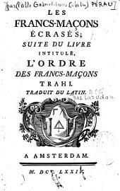 """Les francs-maçons écrasés: suite du livre intitulé """"l'ordre des francs-maçon trahi"""""""
