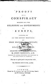 Proofs of a conspiracy against all the religions and gouvernments of Europe, carried on in the secret meetings of Free Masons, Illuminati, and Reading Societies