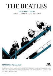 The Beatles. Hey! Hey! Hey!: Testi commentati 1967-1970