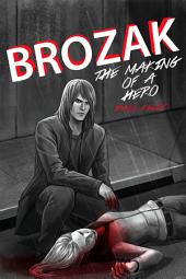 Brozak: The Making of a Hero
