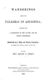 Wanderings Among the Falashas in Abyssinia: Together with a Description of the Country and Its Various Inhabitants. Illustrated by a Map and Twenty Engravings of Scenes and Persons, Taken on the Spot