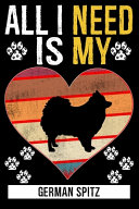 All I Need Is My GERMAN SPITZ