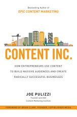 Content Inc   How Entrepreneurs Use Content to Build Massive Audiences and Create Radically Successful Businesses PDF