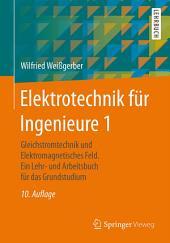 Elektrotechnik für Ingenieure 1: Gleichstromtechnik und Elektromagnetisches Feld. Ein Lehr- und Arbeitsbuch für das Grundstudium, Ausgabe 10